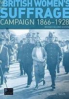 British Women's Suffrage Campaign: 1866-1928…