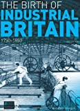 Morgan, Kenneth: The Birth of Industrial Britain: 1750-1850 (2nd Edition) (Seminar Studies in History Series)