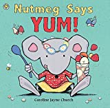 Church, Caroline Jayne: Nutmeg Says Yum!