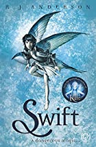 Swift: A dangerous magic by R J Anderson
