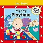 My Day: Playtime (Go, Baby!) by Alex Ayliffe