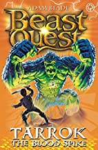 Beast Quest: 62: Tarrok the Blood Spike by…