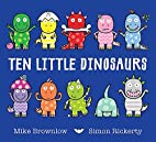 Ten Little Dinosaurs by Mike Brownlow
