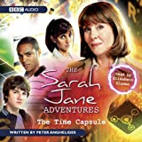 Anghelides, Peter: The Sarah Jane Adventures: The Time Capsule: An Audio Exclusive Adventure