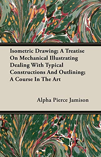 isometric-drawing-a-treatise-on-mechanical-illustrating-dealing-with-typical-constructions-and-outlining-a-course-in-the-art