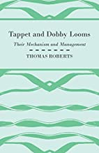 Tappet and Dobby Looms : Their Mechanism and…