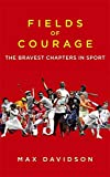 Davidson, Max: Fields of Courage: The Bravest Chapters in Sport