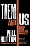 Hutton, Will: Them and Us: Politics, Greed and Inequality - Why We Need a Fair Society