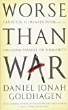 Goldhagen, Daniel Jonah: Worse Than War: Genocide, Eliminationism, and the Ongoing Assault on Humanity