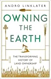 Linklater, Andro: Owning the Earth: The Transforming History of Land Ownership