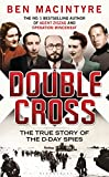 Macintyre, Ben: [ Double Cross: The True Story of the D-Day Spies ] DOUBLE CROSS: THE TRUE STORY OF THE D-DAY SPIES by Macintyre, Ben ( Author ) ON Jul - 31 - 2012 Hardcover
