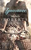 Roberts, Michele: Ignorance