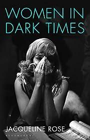 Women in Dark Times by Jacqueline Rose