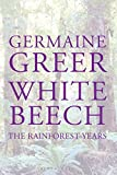 Greer, Germaine: White Beech: The Rainforest Years