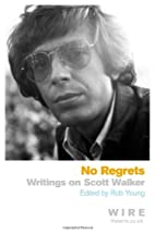 No Regrets: Writings on Scott Walker by Rob…
