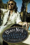 Neil, Vince: Tattoos & Tequila: To Hell and Back with One of Rock's Most Notorious Frontmen. Vince Neil with Mike Sager