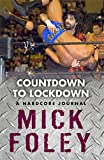 Foley, Mick: Countdown to Lockdown: A Hardcore Journal