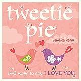 Henry, Veronica: Tweetie Pie: 140 Ways to Say I Love You