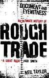 Taylor, Neil: Document and Eyewitness: An Intimate History of Rough Trade