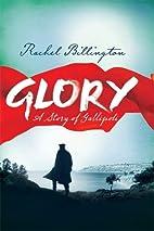Glory: A Story of Gallipoli by Rachel…