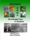 Petersen, David: Survivors: The A-Bombed Trees Of Hiroshima