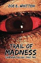 Trail of Madness by Zoe E. Whitten