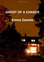 Ghost of a Chance by Emma Daniels