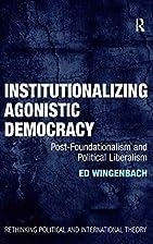 Institutionalizing Agonistic Democracy…