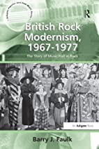British Rock Modernism, 1967-1977: The Story…