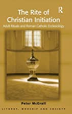 The Rite of Christian Initiation: Adult…