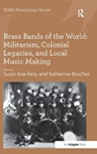 Brass Bands of the World: Militarism,…
