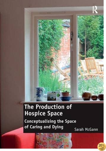 TThe Production of Hospice Space: Conceptualising the Space of Caring and Dying