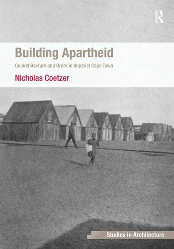 building-apartheid-on-architecture-and-order-in-imperial-cape-town-ashgat