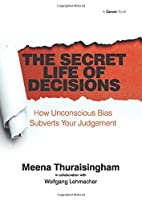 The Secret Life of Decisions by Meena…