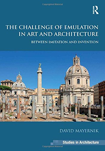 the-challenge-of-emulation-in-art-and-architecture-between-imitation-and-invention-ashgate-studies-in-architecture