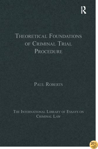 Theoretical Foundations of Criminal Trial Procedure (The International Library of Essays on Criminal Law)