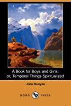 A Book For Boys And Girls - John Bunyan by…