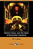 James, M. R.: Martin's Close, and the Stalls of Barchester Cathedral (Dodo Press)