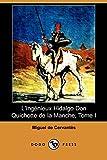 De Cervantes, Miguel: L'Ingenieux Hidalgo Don Quichotte de La Manche, Tome I (Dodo Press) (French Edition)