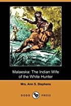 Malaeska the Indian Wife of the White Hunter…