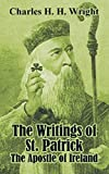 Wright, Charles H. H.: The Writings of St. Patrick: The Apostle of Ireland