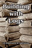 U.S. Department of Agriculture: Building With Logs