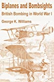 Williams, George K.: Biplanes and Bombsights: British Bombing in World War I