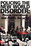 Policing the New World Disorder Peace Operations and Public Security