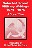 United States Air Force: Selected Soviet Military Writings 1970 - 1975: A Soviet View