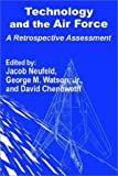 Neufeld, Jacob: Technology and the Air Force: A Retrospective Assessment