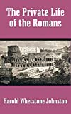 Johnston, Harold Whetstone: Private Life of the Romans