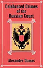 Celebrated Crimes of the Russian Court by…