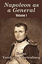 Napoleon as a General by Ludwig Yorck von…