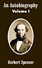 An Autobiography Vol 1 by Herbert Spencer